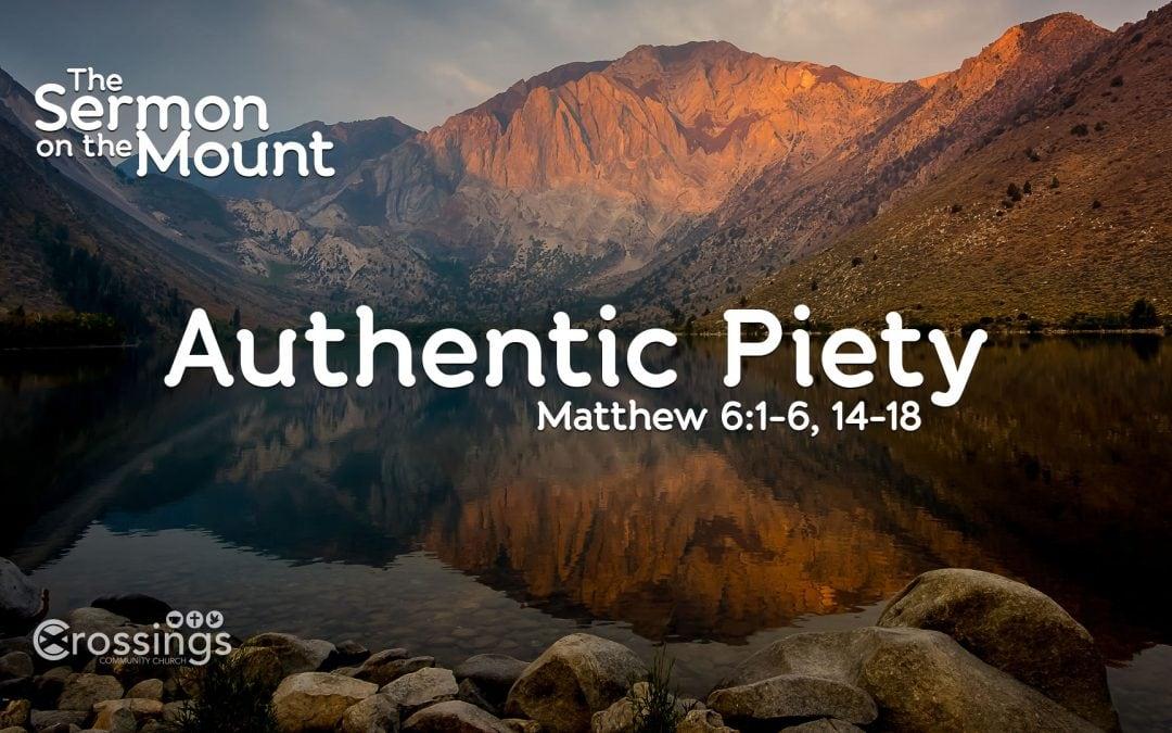 Authentic Piety- Matthew 6:1-18