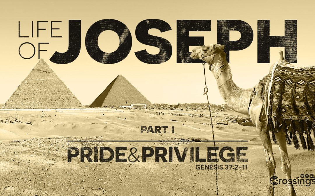 Pride and Privilege – Life of Joseph Part I